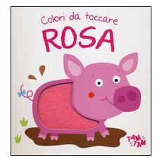 Rosa. Colori da toccare. Ediz. illustrata