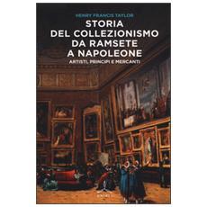 Storia del collezionismo da Ramsete a Napoleone. Artisti, principi e mercanti