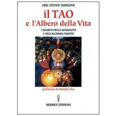 Tao e l'albero della vita. I segreti della sessualit� e dell'alchimia taoiste (Il)