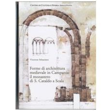 Forme di architettura medievale in Campania. Il Monastero di S. Cataldo a Scala
