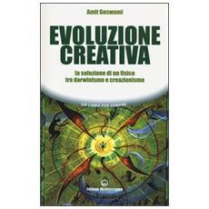 Evoluzione creativa. La soluzione di un fisico tra darwinismo e creazionismo