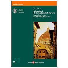 Alle origini della modernità letteraria. La poesia a Firenze tra Ottocento e Novecento. Con DVD