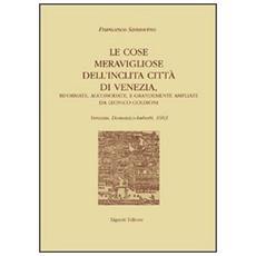 Cose meravigliose dell'inclita citt� di Venezia. Riformate, accomodate e grandemente ampliate da Leonico Goldioni (Le)