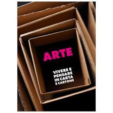 Arte e design. Vivere e pensare in carta e cartone. Catalogo della mostra (Milano, 12 aprile-29 maggio 2011)