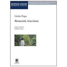 Romanità risuscitata. Letture moderne di Roma antica