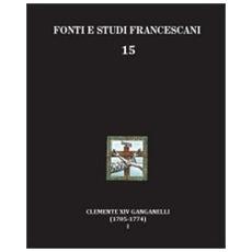 Clemente XIV Ganganelli (1705-1774) . Profilo di un francescano e di un papa. Vol. 1: Lorenzo Ganganelli. L'uomo, il francescano, il teologo, il cardinale.