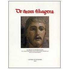 Il Cristo di Petrognano. Un capolavoro della scultura lignea medievale sulla via Francigena
