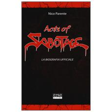 Acts of sabotage. La biografia ufficiale