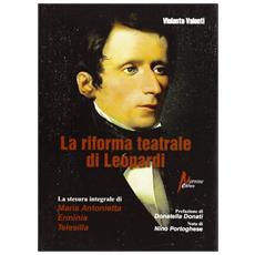La riforma teatrale di Leopardi. La stesura integrale di «Maria Antonietta», «Erminia», «Telesilla»