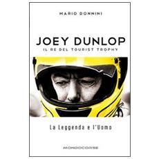 Joey Dunlop. Il re del Tourist Trophy. La leggenda e l'uomo
