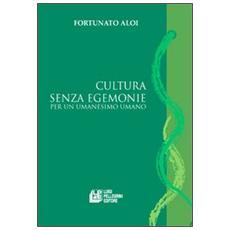 Cultura senza egemonie. Per un umanesimo umano