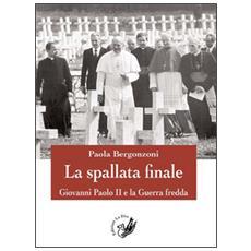 La spallata finale. Giovanni Paolo II e la guerra fredda