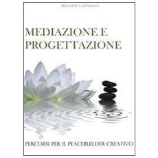 Mediazione e progettazione. Percorsi per il peacebuilder creativo