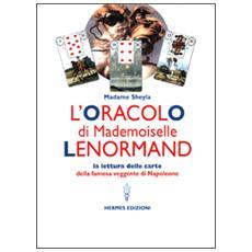 Oracolo di Mademoiselle Lenormand. La lettura delle carte della famosa veggente di Napoleone (L')