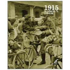 1915. La guerra del '15 e i friulani. Con DVD