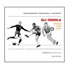 Gli Ossola: Franco Luigi Aldo. Le storie, le fotografie, i documenti di tre fratelli che hanno onorato lo sport