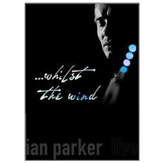 Parker Ian -. . . whilst The Wind - Live