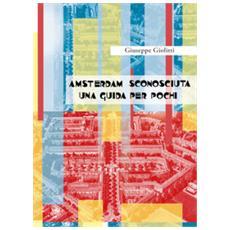 Amsterdam sconosciuta. una guida per pochi