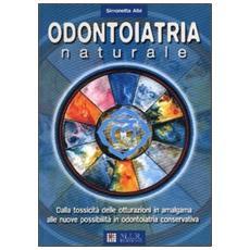 L'odontoiatria naturale. Dalla tossicità delle otturazioni in amalgama alle nuove possibilità in odontoiatria conservativa