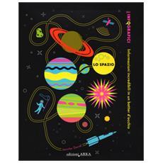 Lo spazio. Informazioni incredibili in un batter d'occhio