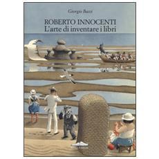 Roberto Innocenti. L'arte di inventare i libri. Ediz. italiana e inglese