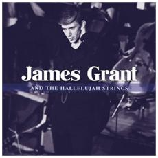 James Grant - And The Hallelujah Strings