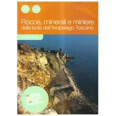 Rocce, minerali e miniere. Storia geologica dell'arcipelago toscano
