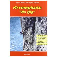 Arrampicate «no big». Monte Baldo, Val Lagarina, Vallarsa, Valle del Sarca