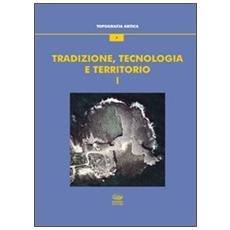 Tradizione, tecnologia e territorio. Vol. 1