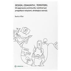 Design, comunità, territori. Un approccio community-centred per progettare relazioni, strategie e servizi