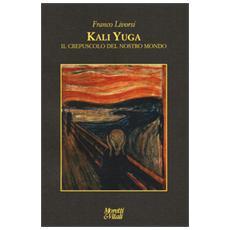 Kali Yuga. Il crepuscolo del nostro mondo