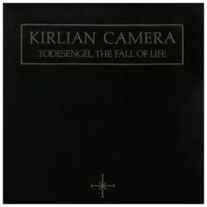 Kirlian Camera - Todesengel - The Fall Of Life