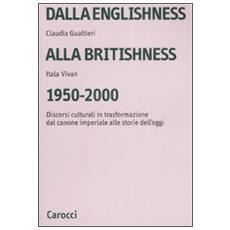 Dalla englishness alla britishness, 19502000. Discorsi culturali in trasformazione dal canone imperiale alle storie dell'oggi.
