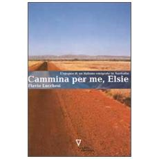 Cammina per me, Elsie. L'epopea di un italiano emigrato in Australia