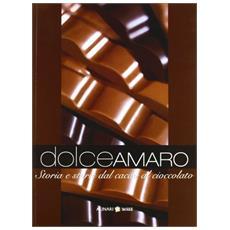 Dolceamaro. Storia e storie dal cacao al cioccolato