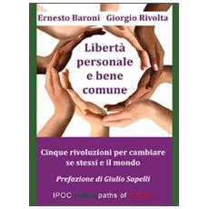 Libertà personale e bene comune. Cinque rivoluzioni per cambiare se stessi e il mondo