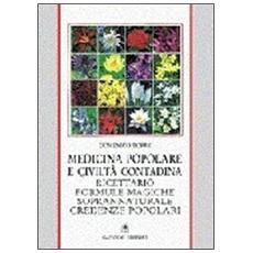 Medicina popolare e civiltà contadina. Ricettario, formule magiche, soprannaturale, credenze popolari
