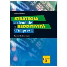 Strategia aziendale e redditività d'impresa. I numeri che contano