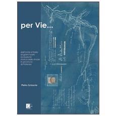 Per vie. . . dall'Unità d'Italia ai giorni nostri. Evoluzione storica delle strade in provincia di Potenza