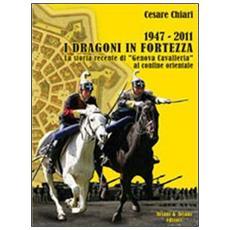 1947/2011. I Dragoni in fortezza. La storia recente di «Genova Cavalleria» al confine orientale