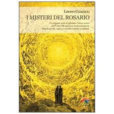 I misteri del rosario. Un originale modo di affrontare l'eterno mistero dell'Uomo-Dio attraverso rivelazioni private, Vangeli apocrifi, sapienza orientale. . .