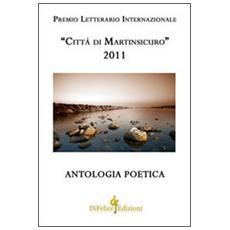 Antologia poetica. Premio letterario internazionale «città di Martinsicuro» 2011