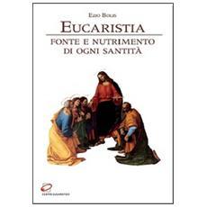 Eucaristia. Fonte e nutrimento di ogni santità