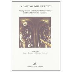Da Calvino agli ipertesti. Prospettive della postmodernit� nella letteratura italiana