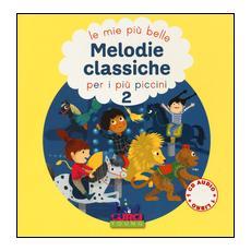 Le più belle melodie classiche per i più piccini. Con CD Audio. Vol. 2