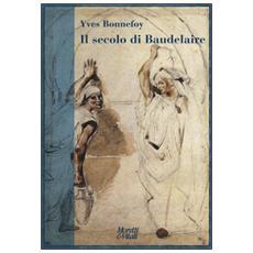 Secolo di Baudelaire. Poe, Baudelaire, Mallarm�, Rimbaud, Laforgue, Val�ry, Hofmannsthal (Il)