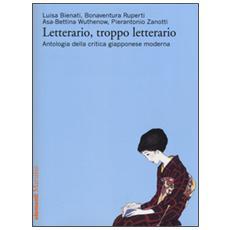 Letterario, troppo letterario. Antologia della critica giapponese moderna