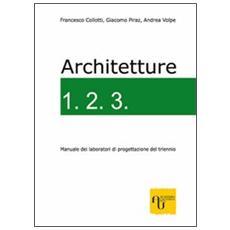 Architetture 1.2.3. Manuale dei laboratori di progettazione del triennio
