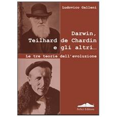 Darwin, Teilhard de Chardin e gli altri. Le tre teorie dell'evoluzione