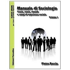 Manuale di sociologia. Teoria, storia, metodi e campi di esperienza sociale